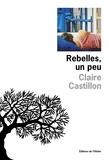 Claire Castillon - Rebelles, un peu.