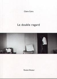 Claire Ceira - Le double regard.