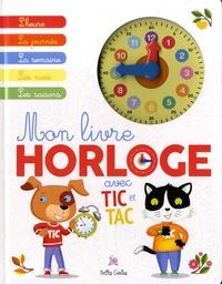 Claire Chabot et Rachel Pilon - Mon livre horloge avec Tic et Tac.