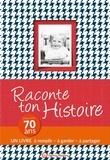 Claire Chamot - Raconte ton histoire - Pour tes 70 ans.