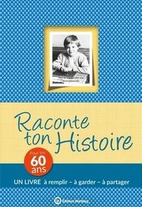 Claire Chamot - Raconte ton histoire - Pour tes 60 ans.