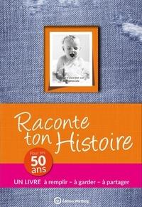 Claire Chamot - Raconte ton histoire - Pour tes 50 ans.