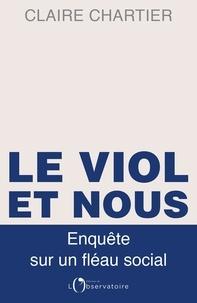Claire Chartier - Le viol et nous - Enquête sur un fléau social.