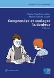 Claire Chauffour-Ader et Marie-Claude Daydé - Comprendre et soulager la douleur.