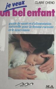 Claire Cheno et Julie Montagard - Je veux un bel enfant - Guide de santé et d'alimentation naturelle pour la femme enceinte et le nourrisson.
