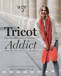 Claire Chicoine - Tricot Addict - Pour les débutantes et les autres - 20 modèles d'accessoires et de vêtements.