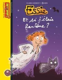 CLAIRE CLÉMENT - Essie, Tome 15 - Et si j'étais fantôme ?.