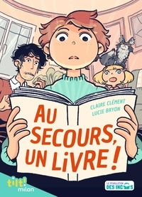 Claire Clément et Lucie Bryon - Au secours, un livre !.