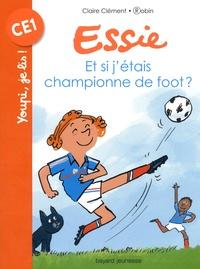 Claire Clément et  Robin - Essie  : Et si j'étais championne de foot ?.