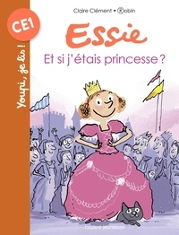 Claire Clément - Essie, Tome 07 - Et si j'étais princesse ?.