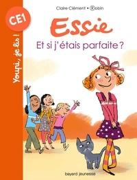 Claire Clément - Essie, Tome 10 - Et si j'étais parfaite ?.