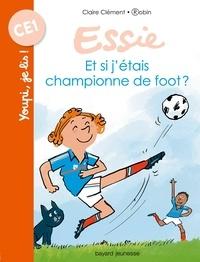 Claire Clément - Et si j'étais championne de foot ?.