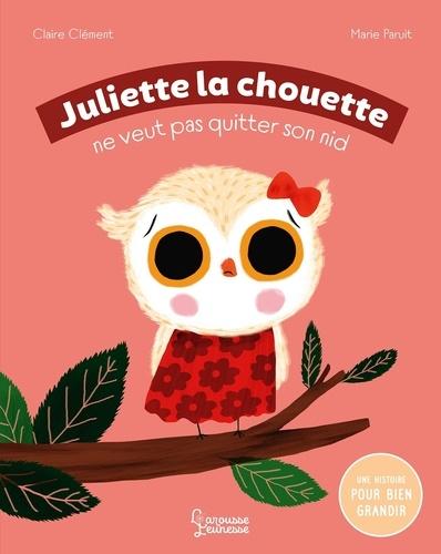 Claire Clément et Marie Paruit - Juliette la chouette ne veut pas quitter son nid.