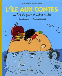 Claire Clément et Frédérick Mansot - L'île aux contes - La fille du géant et autres contes.