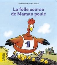 Claire Clément et Yves Calarnou - La folle course de maman poule.