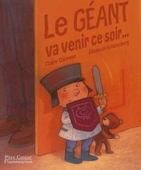 Claire Clément et Elisabeth Schlossberg - Le géant va venir ce soir....