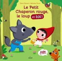 Claire Clément et Nathalie Choux - Le Petit Chaperon rouge, le loup et toi !.