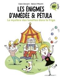 Claire Clément et Marion Piffaretti - Les énigmes d'Amédée & Pétula  : Le mystère des lunettes dans le frigo.