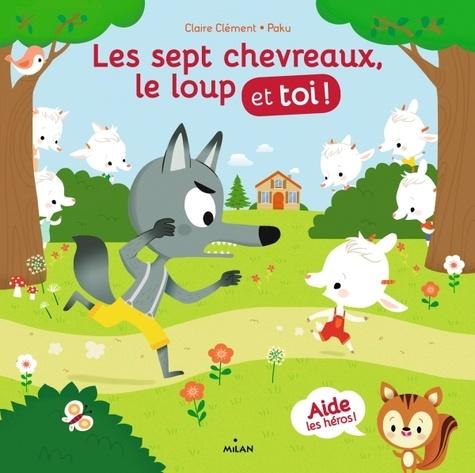 Claire Clément et  Paku - Les sept chevreaux, le loup et toi !.