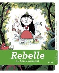 Claire Clément et Karine Bernadou - Rebelle au bois charmant.