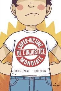 Claire Clément et Lucie Bryon - Super-victime de l'injustice mondiale.