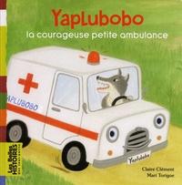 Claire Clément et Mari Torigoe - Yaplubobo, la courageuse petite ambulance.