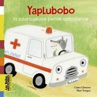 Claire Clément - Yaplubobo, la courageuse petite ambulance.