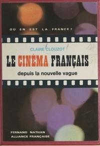 Claire Clouzot et  Collectif - Le cinéma français depuis la nouvelle vague.