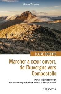 Claire Colette - Marcher à coeur ouvert, de l´Auvergne vers Compostelle.