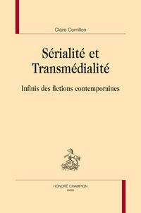 Claire Cornillon - Sérialité et transmédialité - Infinis des fictions contemporaines.