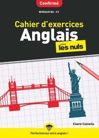 Claire Costello - Cahier d'exercices anglais confirmé pour les Nuls - Niveaux B2-C1.