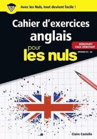Claire Costello - Cahier d'exercices anglais pour les nuls - Débutant/faux débutant niveaux A1-A2.