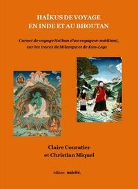 Claire Couratier et Christian Miquel - Haïkus de voyage en Inde et au Bhoutan - Carnet de voyage Haïbun d'un voyageur-méditant, sur les traces de Milarepa et de Kun-Legs.