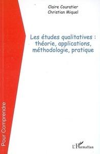 Claire Couratier et Christian Miquel - Les études qualitatives : théorie, applications, méthodologie, pratique.