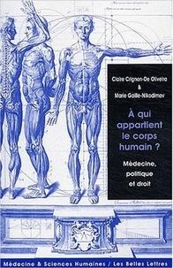Claire Crignon-de Oliveira et Marie Gaille-Nikodimov - A qui appartient le corps humain ? - Médecine, politique et droit.