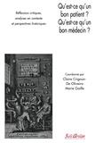 Claire Crignon-de Oliveira - Qu'est-ce qu'un bon patient? Qu'est-ce qu'un bon médecin? - Réflexions critiques, analyses en contexte et perspectives historiques.