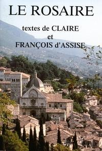 Claire d'Assise et  François d'Assise - Le rosaire - Textes de Claire et François d'Assise.