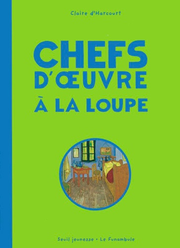 Claire d' Harcourt - Chefs d'oeuvre à la loupe.