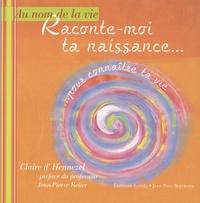 Claire d' Hennezel - Raconte-moi ta naissance... - Pour connaître ta vie.