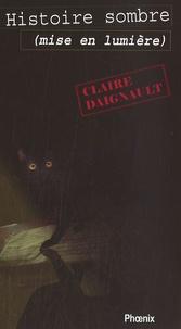Claire Daignault - Histoire sombre (mise en lumière).