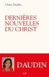 Claire Daudin - Dernières nouvelles du Christ.