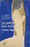 Claire Daudin - Le peintre aux outrages - Charles Filiger.