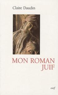 Claire Daudin - Mon roman Juif.