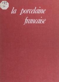 Claire Dauguet et Dorothée Guillemé-Brulon - La porcelaine française.