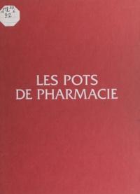 Claire Dauguet et Dorothée Guillemé-Brulon - Les pots de pharmacie.