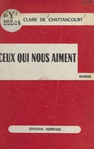 Claire de Chattancourt - Ceux qui nous aiment.