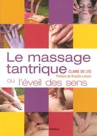 Claire de Lys - Le massage tantrique - Ou l'éveil des sens.