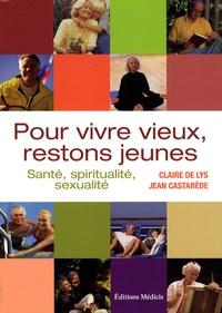 Claire de Lys et Jean Castarède - Pour vivre vieux, restons jeunes - Santé, spiritualité, sexualité.