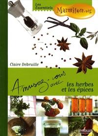 Claire Debruille - Amusez-vous avec les herbes et les épices.