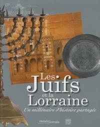Claire Decomps et Eric Moinet - Les Juifs et la Lorraine - Un millénaire d'histoire partagée.